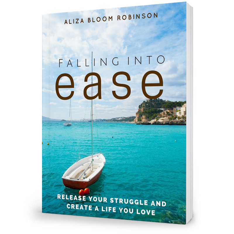 Falling Into Ease - Release Your Struggle and Create A Life You Love