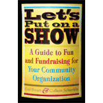 Let's Put On A Show: A Guide to Fun and Fundraising for Your Community