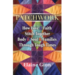 Patchwork: How Love & Faith Stitch Together Body & Soul & Families Through Tough Times