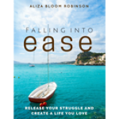 Falling Into Ease Guidebook - Simple Everyday Practices to Release Struggle and Create Ease