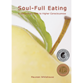 Soul-Full Eating: A Delicious Path To Higher Consciousness