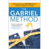 The Gabriel Method: The Revolutionary Diet-Free Way to Totally Transform Your Body - Book