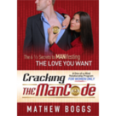 Cracking the Man Code - Secrets to MAN-ifesting the Love You Deserve