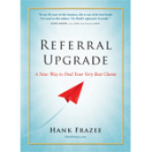 Referral Upgrade: A New Way to Find Your Very Best Clients
