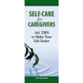 Self Care For Caregivers: 161 TIPS to Make Your Life Easier